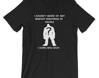I Hope He's Okay Bigfoot Novelty Gift Tshirt, Bigfoot Clothing, Bigfoot Apparel, Bigfoot I Believe, Sasquatch Bigfoot, Bigfoot T-shirt