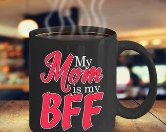 Mom Mug - Mom Coffee Mug - My Mom Is My BFF Mug - Funny Mom Mug - Gift For Mom - Mother Mug - Gift Mug For Mom - Gift Mug - Gift Idea