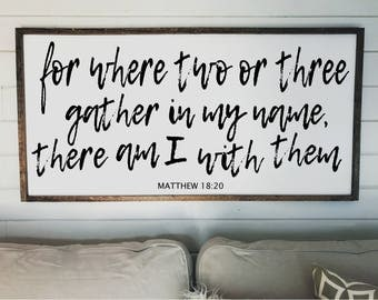 For where two or three gather in my name, there am I with you - Matthew 18:20 Sign, Wood Sign, Inspirational Sign, Wall decor, Fixer Upper