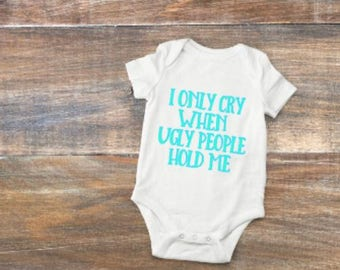 cry/ugly/people/hold/me/body/suit/baby/gift/baby/shower/funny