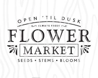 "SVG / DXF - Open 'Til Dusk ""Flower Market"" - Seeds, Stems, Blooms, Instant Download (Cute Farmhouse Garden Vector Art / Saying)"