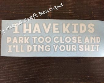 I have kids, Park too close.. Car Decal