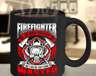 Firefighter Coffee Mug So Well Trained Gift Wife Cup Custom Funny Women Red Line Dad Unique Cool Fireman Humor Awesome Birthday