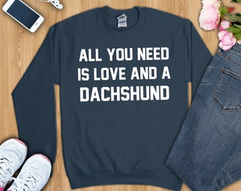 All you need is love and a Dachshund shirt, Dachshund shirts, Dachshund tshirt, Dachshund t-shirt, Dachshund tshirt, Dachshund mom/dad shirt