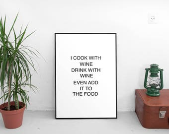 I love to cook with wine, Kitchen Art, Wine Quote, Kitchen Typography, Black and White, Kitchen Saying, Alcohol Print, Wine Print