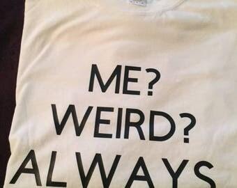 Me? Weird? Always.-  Adult XL T-Shirts