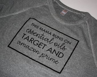 This Mama Runs On Essential Oils, Target, & Amazon Prime / Gifts For Mom / Gifts For Her / Pullover / Funny Mom Shirts / Mom T-Shirts /