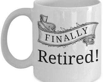 Finally Retired Gift Coffee or Tea Mug - Retirement Present - Retirement Mug