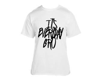 Its Everyday Bro Fan Super Soft T Shirt
