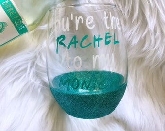 Best Friend gift / funny wine glass / you're the monica to my rachel / friends wine glass / best friend wine glass