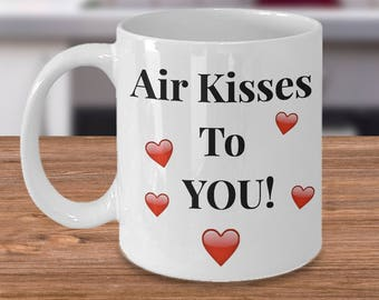 "Gift for Him or Her! Unique Gift Ideas! Really Cute! FUN! ""Air Kisses To You!"" Ceramic Mug / Tea Cup - 11 or 15 oz"
