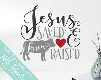 Jesus Svg, Jesus Saved Farm Raised Svg, Cow Svg, Love Farm Svg, Svg, Dxf, Svg files for Cricut, Svg Files for Silhouette, Vector Clip Art