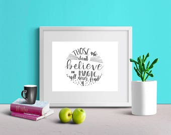 Printable Quotes/ Those Who Don't Believe in Magic Will Never Find it/ Wall Art/ Calligraphy Prints/ Home Decor
