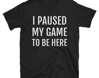 I Paused My Game To Be Here online game T-Shirt funny gamer teenage boy gift gamer gift computer games girl video game lover video gaming T-