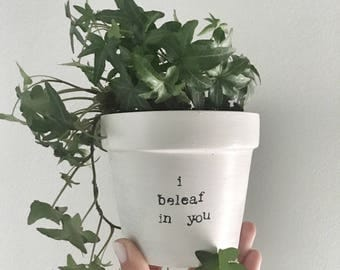 I BELEAF IN YOU: terracotta pot   clay planter   pottery planter