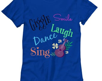 NEW - Giggle Smile Laugh Dance Sing- Women's Tee
