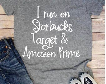 I Run on Starbucks, Target & Amazon Prime, Mom Shirts, Mom Shirt, Shirt for new mom, Mom Shirts, Moms, Coffee Shirt,