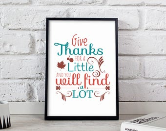 Give Thanks For A Little Poster, Thanksgiving Quote, Thanksgiving poster, Thanksgiving wall art, Thanksgiving wall decor, Gift poster