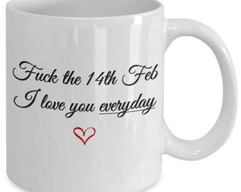 Unique Coffee Mugs, gift for her, gift for men, funny valentine quote, valentine's day quote, valentine's day gift ideas, Fuck 14th Feb Mug