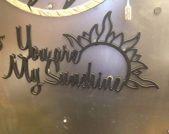 "Plasma cut metal ""You are my sunshine"" sign"