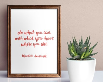 Do what you can with what you have, where you are / quote, motivational, inspirational, Home Print, A4 or A5, Quality PaperA3