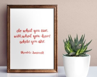 Do what you can with what you have, where you are / quote, motivational, inspirational, Home Print, A4 or A5, Quality Paper