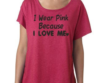 Breast Cancer Shirt - I Wear Pink Because I love me - Breast Cancer Awareness Top - Hot pink , ribbon - sizes small to xxxl - YOU CHOOSE