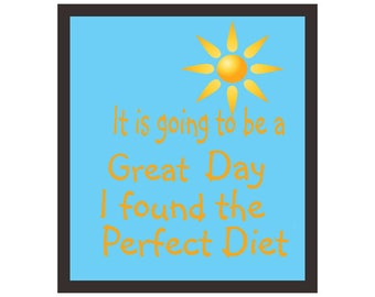 It is going to be a Great Day I found the Perfect Diet Printable Quote Art