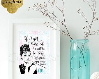 If I Get Married I Want To Be Very Married - Audrey Hepburn 5x7 Printable Quote Wall Art {Watercolor Fashion Pink/Blue}