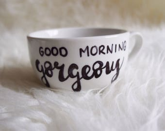 Good morning gorgeous - handmade quote cappuccino mug