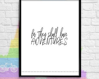 For they shall have adventures, Inspiration quote , 8 x 10 Art, Printable Wall Art, printable quote, digital wall decor, download