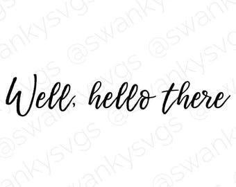 SVG –Well, hello there // SVG Cut files // Custom Crafts