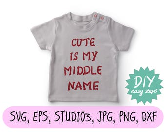 Cute is my middle name svg vinyl eps kids t-shirt digital cut file studio3 circut quote commercial svg HTV shirt iron on heat transfer