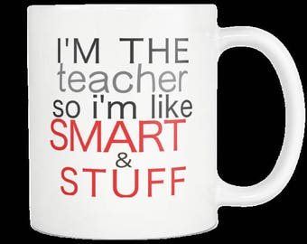 Smart Teacher Birthday Gift Coffee Mug For The Amazing Favorite Best Cool Recognition Gag Gift I'm The Teacher SoI'm Like Smart & Stuff