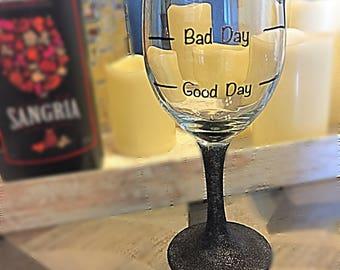 Good Day Bad Day Wine Glass/ Custom Wine Glass/ Glitter Wine Glass
