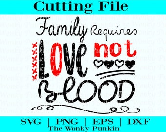 Family Requires Love Not Blood || Family Svg || Love Svg || Adoption Svg File || Adoption Cutting File || Love Cutting File || Shirt Design