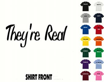 They're Real #508 T-shirt Free Shipping