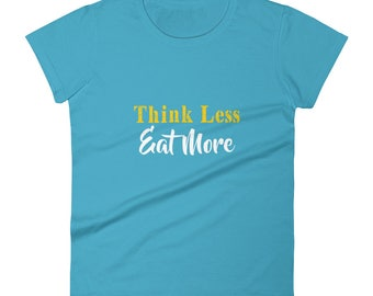 Think_Less_Eat_More Tshirt Women's short sleeve t-shirt