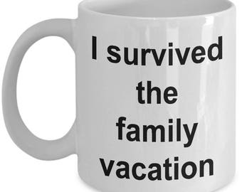 I Survived Mug - I Survived The Family Vacation - White Ceramic Coffee Cup 11 oz or 15 oz Gift