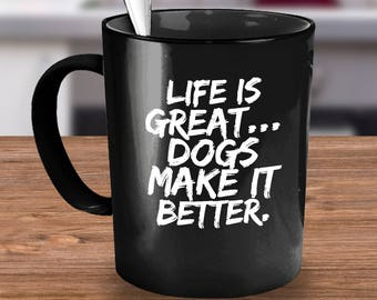 Life is great... dogs make it better.