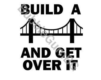 Build a bridge and get over it Iron-On shirt decal