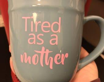 Tired As A Mother, Coffee Mugs, Custom Coffee Mug, Funny Coffee Mugs, Cool Coffee Mugs, Personalized Coffee Mugs, Unique Coffee Mugs
