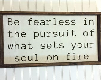 Be fearless in the pursuit of what sets your soul on fire / 12in x 24 in / Wood Sign / Hand Painted