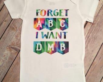 Forget ABC I Want DMB Bodysuit