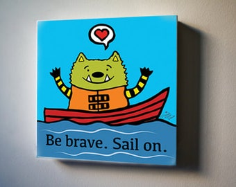 "Be Brave and Sail On with the Whatif Monster.  8""x8"" Canvas Reproduction"