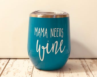 Mama Needs Wine Insulated Steel Wine Tumbler-Great gift for the mom to be, friends, girls weekends, get away weekends