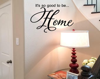 It's So Good to Be Home Wall Decal/ Foyer Welcome Wall Words/ Entryway Wall Transfer / Family Room Decal /Living Room Welcome Sign