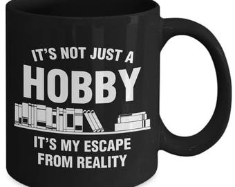 It's Not Just A Hobby It's An Escape From Reality Book Reading Coffee Mug