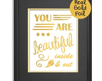 You are beautiful inside and out,Real Foil Gold Print,Quote Art Poster,Girls poster gift, typography artwork,decorative wall hanging decor