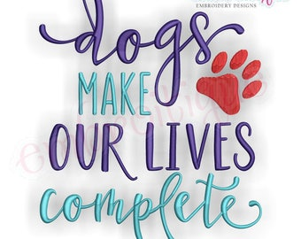 Dogs Make Our Lives Complete  -Instant Download Machine Embroidery Design